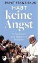 Papst Franziskus - Habt keine Angst