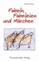 Fabeln, Fabeleien und Märchen