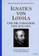Ignatius von Loyola und die Pädagogik der Jesuiten
