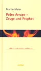 Band 24: Pedro Arrupe - Zeuge und Prophet