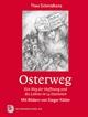Osterweg - Ein Weg der Hoffnung und des Lebens in 14 Stationen